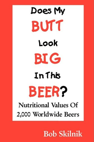 (Does My BUTT Look BIG In This BEER? Nutritional Values Of 2,000 Worldwide Beers )