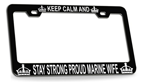 KEEP CALM AND STAY STRONG PROUD MARINE WIFE Black Steel License Plate Frame Tag Holder ()