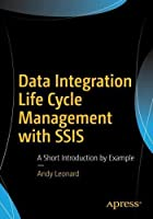 Data Integration Life Cycle Management with SSIS: A Short Introduction by Example