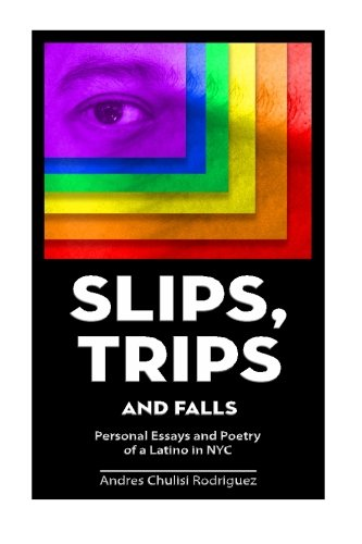Slip. Trips. Falls: Memoir and Poetry of a latino in NYC pdf