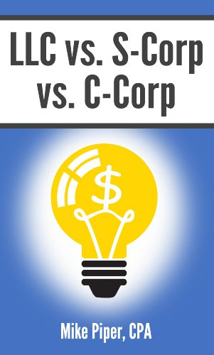 LLC vs. S-Corp vs. C-Corp: Explained in 100 Pages or Less (Llc C Corp S Corp Or Partnership)