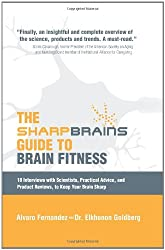 The Sharp Brains Guide to Brain Fitness: 18 Interviews with Scientists, Practical Advice, and Product Reviews, to Keep Your Brain Sharp