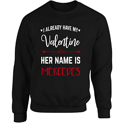 I Already Have My Valentine. Her Name Is Mercedes - Adult Sweatshirt 2xl Black (I Already Have A Valentine)