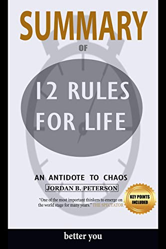 Summary Of 12 Rules for Life: An Antidote to Chaos by Jordan Peterson