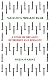 Pakistan's Nuclear Bomb: A Story of Defiance, Deterrence and Deviance