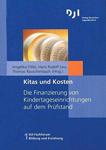 Kitas und Kosten: Die Finanzierung von Kindertageseinrichtungen auf dem Prüfstand (DJI - Fachforum Bildung und Erziehung, Band 1)