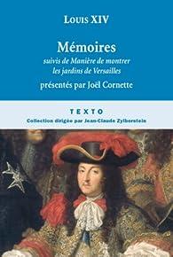 Mémoires : Suivis de Manière de visiter les jardins de Versailles par Louis XIV