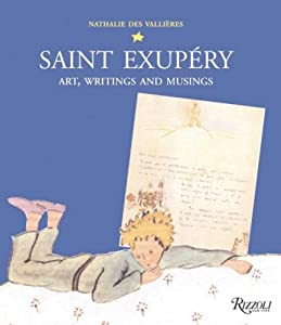 Saint Exupery: Art, Writings, and Musings Nathalie Des Vallieres