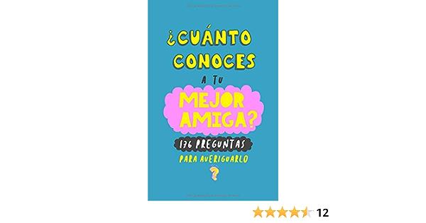 Cuanto Conoces A Tu Mejor Amiga 176 Preguntas Para Averiguarlo Regalo Para Mejor Amiga Libro Para Amiga Regalo Para Buenas Amigas Libro Para Regalar A Una Amiga Spanish Edition Garrido Grete 9781076673688