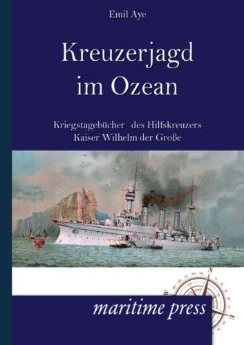 Kreuzerjagd im Ozean: Kriegstagebücher des Hilfskreuzers Kaiser Wilhelm der Große (German Edition)