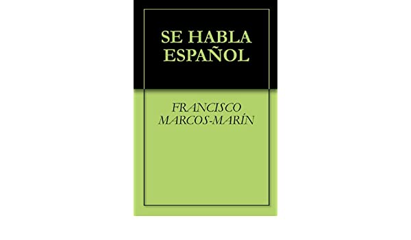 SE HABLA ESPAÑOL (Spanish Edition) - Kindle edition by AMANDO DE MIGUEL, FRANCISCO MARCOS-MARÍN. Reference Kindle eBooks @ Amazon.com.