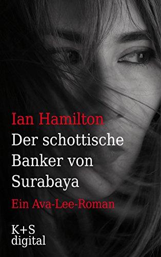 Der schottische Banker von Surabaya: Ein Ava-Lee-Roman (Ava Lee Romane) (German Edition)