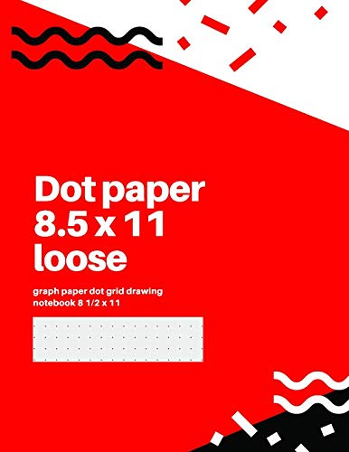 (Dot paper 8.5 x 11 loose: graph paper dot grid drawing notebook 8 1/2 x)