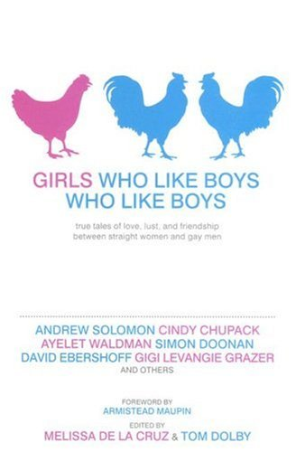 Girls Who Like Boys Who Like Boys: True Tales of Love, Lust, and Friendship Between Straight Women and Gay Men (For Love For Lust For Friendship)