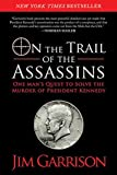 On the Trail of the Assassins: One Man's Quest to Solve the Murder of President Kennedy