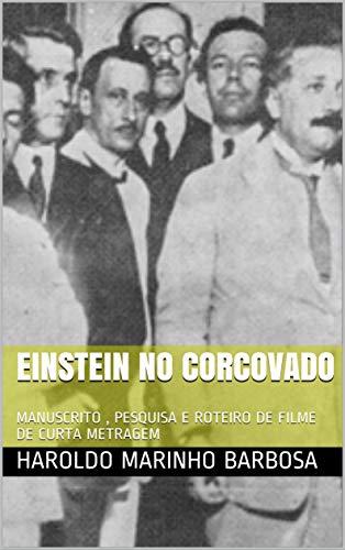 EINSTEIN NO CORCOVADO: MANUSCRITO , PESQUISA E ROTEIRO DE FILME DE CURTA METRAGEM
