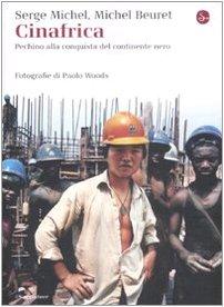 Cinafrica. Pechino alla conquista del continente nero Copertina flessibile – 12 mar 2009 Serge Michel Michel Beuret C. Maiocchi Il Saggiatore