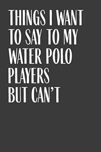 Things I Want To Say To My Water Polo Players But Can't: 6