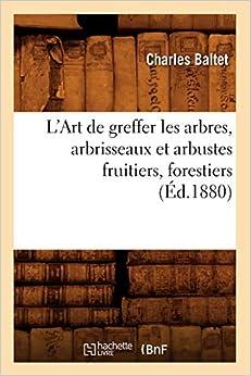Book's Cover of L'Art de greffer les arbres, arbrisseaux et arbustes fruitiers, forestiers (Éd.1880) (Français) Broché – 1 janvier 2012