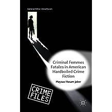 Criminal Femmes Fatales in American Hardboiled Crime Fiction (Crime Files)