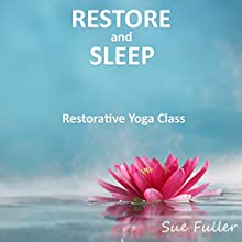 Restore and Sleep: Restorative Yoga Speech by Sue Fuller Narrated by Sue Fuller