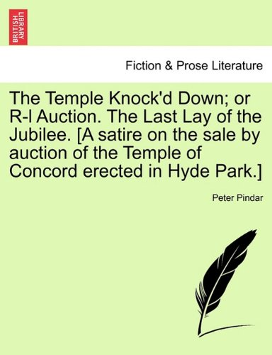 Download The Temple Knock'd Down; or R-l Auction. The Last Lay of the Jubilee. [A satire on the sale by auction of the Temple of Concord erected in Hyde Park.] pdf