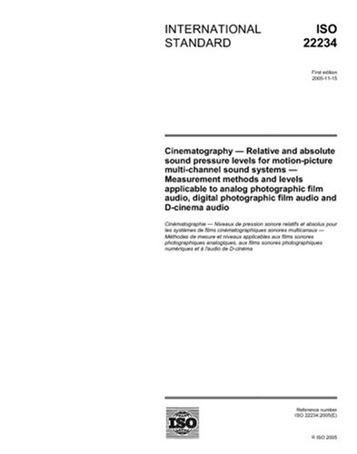 ISO 22234:2005, Cinematography - Relative and absolute sound pressure levels for motion-picture multi-channel sound systems - Measurement methods and ... photographic film audio and D-cinema audio by Multiple.  Distributed through American National Standards Institute (ANSI)