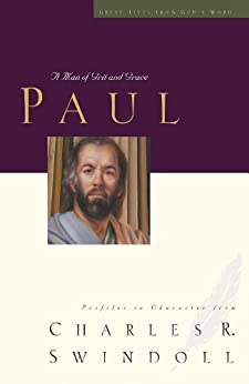 Paul: A Man of Grace and Grit (Great Lives Series Book 6) by [Swindoll, Charles R.]