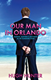 Our Man in Orlando: Murder, Madness and Mayhem in the Sunshine State.