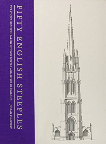 Fifty English Steeples: The Finest Medieval Parish Church Towers and Spires in England