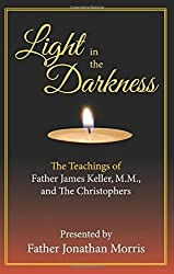 Light in the Darkness: The Teaching of Fr. James Keller, M.M. and the Christophers by Jonathan Morris (2015-07-24)