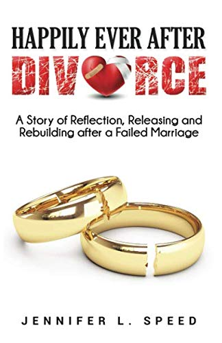 Happily Ever After Divorce: A Story of Reflection, Releasing and Rebuilding after a Failed Marriage