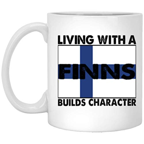 (Funny Gift For Your Not - Finnish Friends Living With A Finns Builds Character Coffee Mug - 11Oz White Gift For Friends Lover Couple Parents In Christmas Birthday Valentine Mother's)