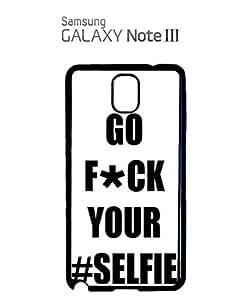 Go Fu*k Your Selfie Celfie Cell Phone Case Samsung Note 3 White