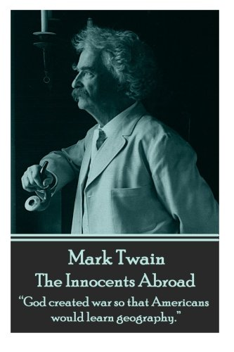 "Mark Twain - The Innocents Abroad: ""God created war so that Americans would learn geography.""  pdf"