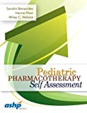 Pediatric Pharmacotherapy Self Assessment, Sandra Benavides and Hanna Phan, 1585284246