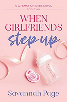 When Girlfriends Step Up by [Page, Savannah]