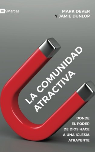 La comunidad atractiva (Compelling Community) 9Marcas (9Marks): Donde el poder de dios hace a una iglesia atrayente (Where God's Power Makes a Church Attractive)