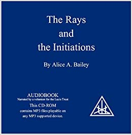 The Ray and the Initiations (A Treatise on the Seven Rays, Vol  V