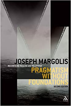 Pragmatism without Foundations 2nd ed: Reconciling Realism and Relativism