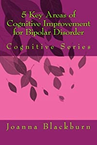 5 Key Areas of Cognitive Improvement for Bipolar Disorder: Cognitive Series (Volume 1)
