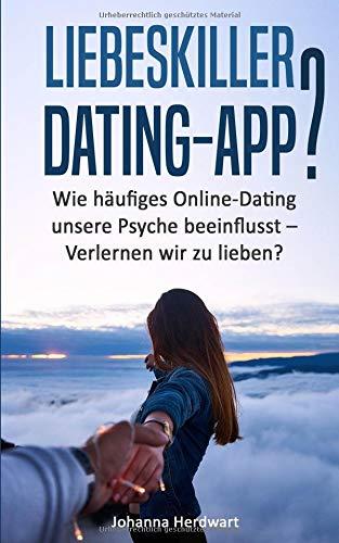 Liebeskiller Dating-App?: Wie häufiges Online-Dating unsere Psyche beeinflusst - Verlernen wir zu lieben?