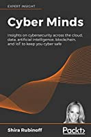 Cyber Minds: The people, the brains, and the voices that keep you Cyber Safe
