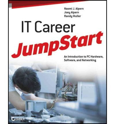 [(IT Career Jumpstart: An Introduction to PC Hardware, Software, and Networking )] [Author: Naomi J. Alpern] [Feb-2012]