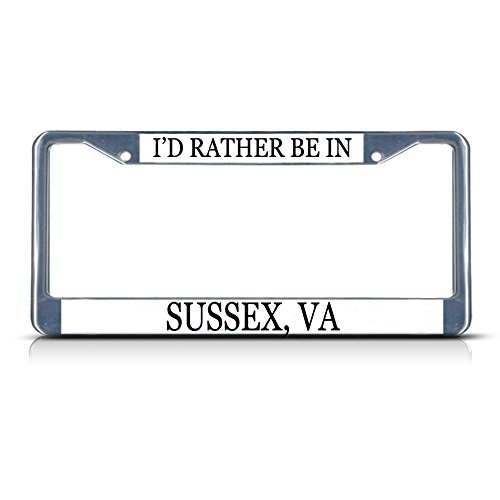 Metal License Plate Frame Solid Insert I'd Rather Be in Sussex, Va Car Auto Tag Holder - Chrome 2 Holes, Set of 2