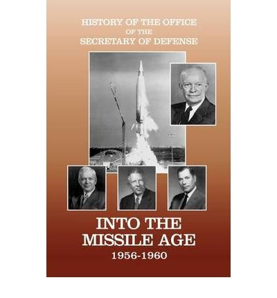 Download History of the Office of the Secretary of Defense, Volume IV: Into the Missile Age 1956-1960 (Hardback) - Common ebook