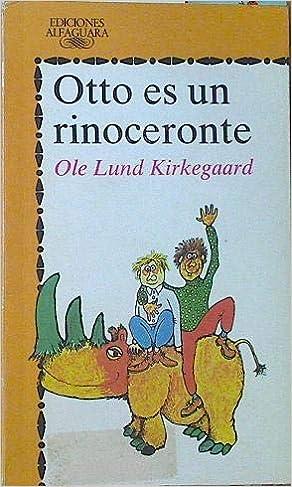 Otto es un rinoceronte (Alfaguara Juvenil): Amazon.es: Ole Lund Kirkegaard: Libros