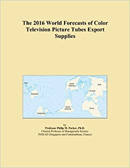 The 2016 World Forecasts of Color Television Picture Tubes Export Supplies