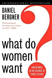 [ WHAT DO WOMEN WANT?: ADVENTURES IN THE SCIENCE OF FEMALE DESIRE ] What Do Women Want?: Adventures in the Science of Female Desire By Bergner, Daniel ( Author ) May-2014 [ Paperback ]