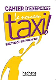 Le nouveau taxi! Cahier d'exercices. Per le Scuole superiori: LE NOUVEAU TAXI ! 3 - CAHIER D'EXERCICES